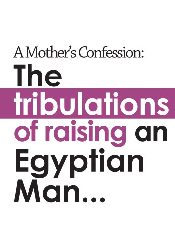 A Mother's Confession: The Tribulations of Raising an Egyptian Man