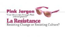 Pink Jargon: La Resistance