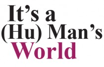 It's a (Hu)Man's World