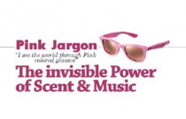 Pink Jargon: The Invisible Power of Scent & Music