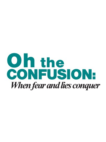 Oh the Confusion: When Fear and Lies Conquer