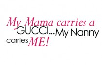 My Mama Carries a Gucci… My Nanny Carries Me!