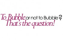 To Bubble or Not to Bubble? That's the Question!