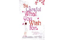 A Book Review for Be Careful What You Wish For by Alexandra Potter